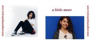 Alessia Cara- A Little More .englishtipsforyou.com