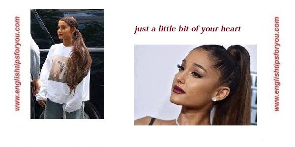 Ariana Grande - Just A Little Bit Of Your Heart.englishtipsforyou.com