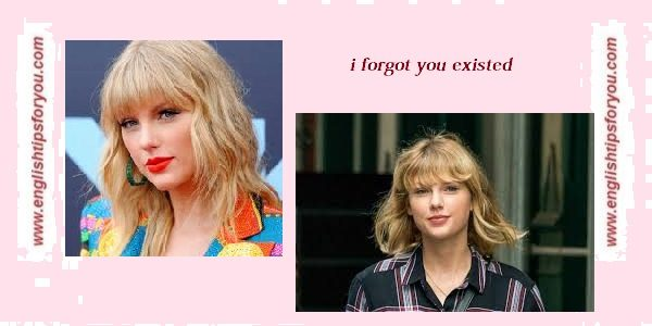 Taylors-Swift-I-forgot-that-you-existed.englishtipsforyou.com