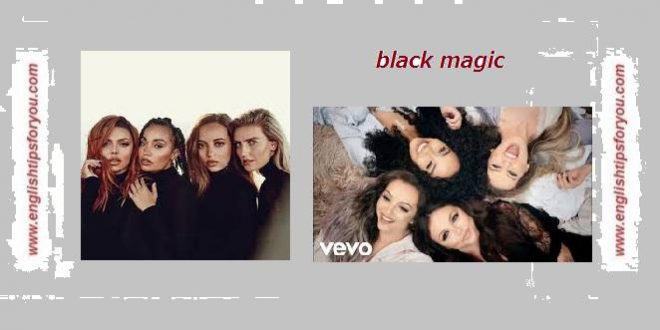 Little Mix - Black Magic.englishtipsforyou.com
