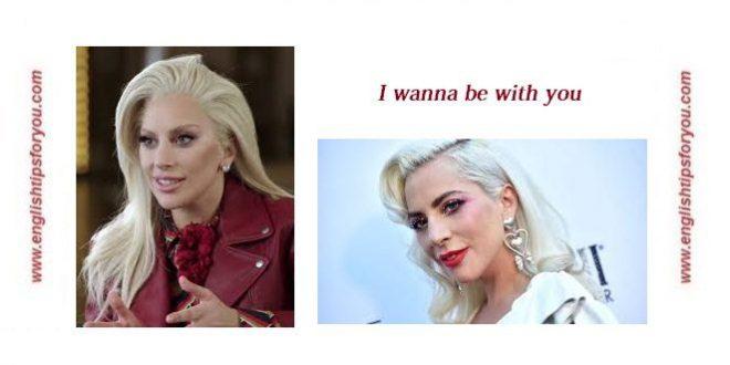 I Wanna Be With You - LADY GAGA..englishtipsforyou.com