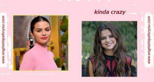 Selena Gomez - Kinda Crazy.englishtipsforyou.com (Copy)