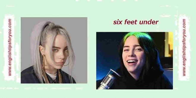Billie Eilish - Six Feet Under .englishtipsforyou.com